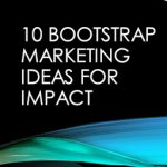 10 Bootstrap marketing ideas for impact