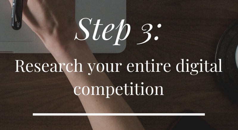 Step 3: Research your entire digital competition.