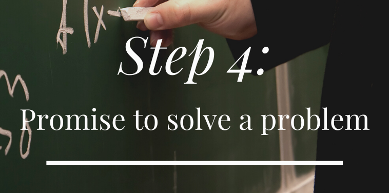 Step 4: Promise to solve a problem.